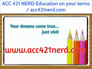 ACC 421 NERD Education on your terms / acc421nerd.com