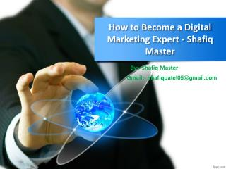 The most effective method to Become a Digital Marketing Expert - Shafiq Master