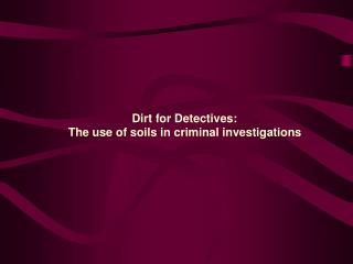 Dirt for Detectives:  The use of soils in criminal investigations