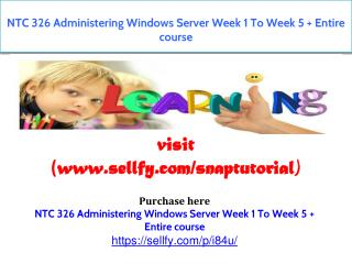 NTC 326 Administering Windows Server Week 1 To Week 5 Entire course
