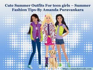 Amanda Puravankara provides cute summer outfits for teen girls