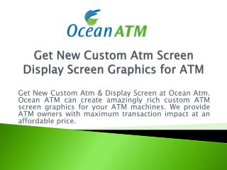 Get New Custom Atm Screen | Display Screen Graphics for ATM - Ocean Atm