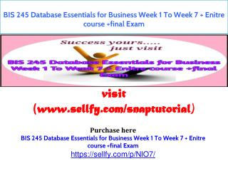 BIS 245 Database Essentials for Business Week 1 To Week 7 Enitre course final Exam