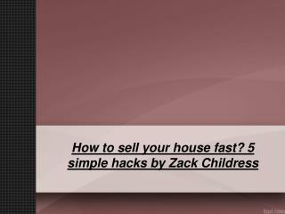 How to sell your house fast? 5 simple hacks by Zack Childress