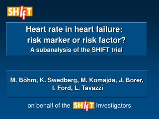 Heart rate in heart failure:   risk marker or risk factor A subanalysis of the SHIFT trial