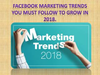 Facebook Marketing Trends You Must Follow To Grow In 2018