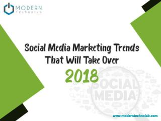 Social Media Marketing Trends That Will Take Over 2018