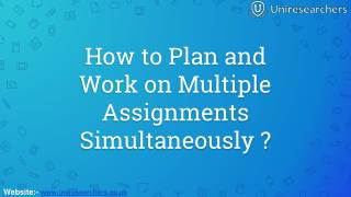 How to Plan and Work on Multiple Assignments Simultaneously?