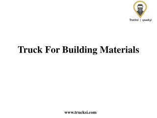 Truck For Building Materials Transportation Services