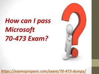 Pass Microsoft 70-473 Exam with 100% Real and New Exam Questions Answers PDF | Download 100% Verified Microsoft 70-473 E