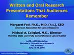 Margaret Foti, Ph.D., M.D. h.c., CEO American Association for Cancer Research  Michael A. Caligiuri, M.D., Director The