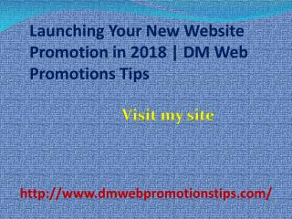 Launching Your New Website Promotion in 2018 | DM Web Promotions Tips