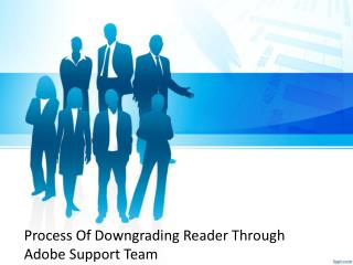 Process Of Downgrading Reader Through Adobe Support Team