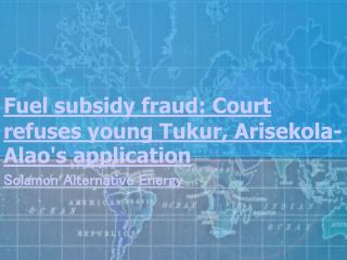 Fuel subsidy fraud Court refuses young Tukur - Solamon Alter