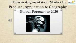 Human Augmentation Market by Product , Application & Geography - Global Forecast to 2020