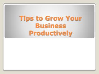 Grow Your Business With These Tips