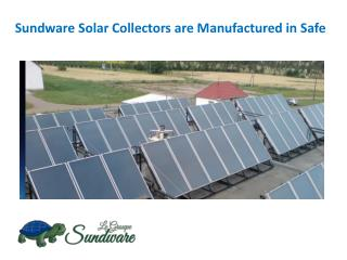 Sundware Solar Collectors are Manufactured in Safe