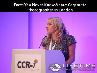 Facts you never knew about Corporate Photographers in London