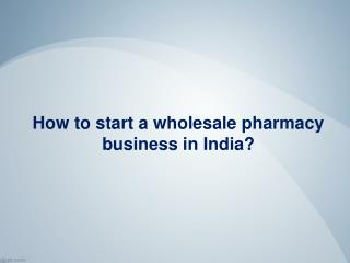 How to start a wholesale pharmacy business in India? - Fossil Remedies