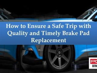 How to Ensure a Safe Trip with Quality and Timely Brake Pad Replacement