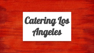 catering Los Angeles- comoncy.com