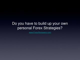 Do you have to build up your own personal Forex Strategies?