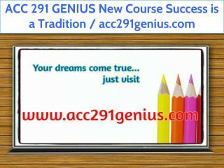 ACC 291 GENIUS New Course Success is a Tradition / acc291genius.com