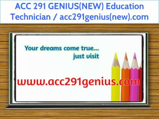 ACC 291 GENIUS(NEW) Education Technician / acc291genius(new).com