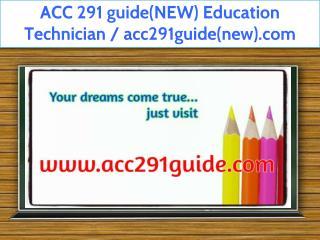 ACC 291 guide(NEW) Education Technician / acc291guide(new).com