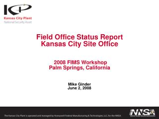 Field Office Status Report Kansas City Site Office    2008 FIMS Workshop Palm Springs, California