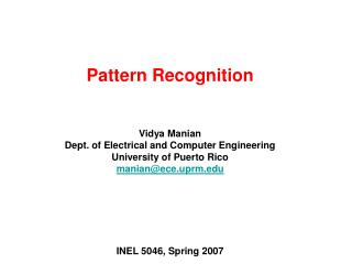 Pattern Recognition   Vidya Manian Dept. of Electrical and Computer Engineering University of Puerto Rico manianece.uprm