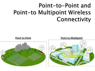 Point-to-Point and Point-to Multipoint Wireless Connectivity