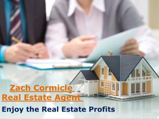 Enjoy the real estate profits with Zach Cormicle