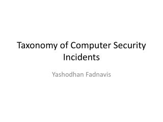 Taxonomy of Computer Security Incidents