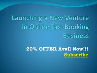 Launching a New Venture in Online Taxi Booking Business 20% OFFER Subscribe