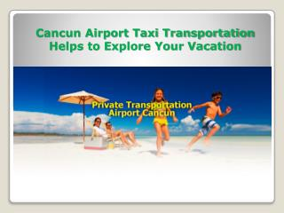 Cancun Airport Taxi Transportation Helps to Explore Your Vacation