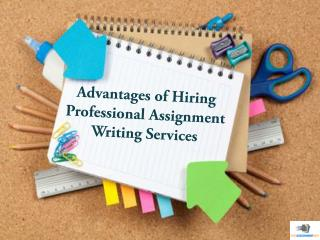 Advantages of Hiring Professional Assignment Writing Services