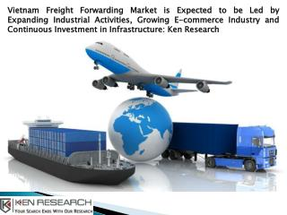 Freight Forwarding Businesses in Vietnam, Inland Transportation Market Vietnam-Ken Research