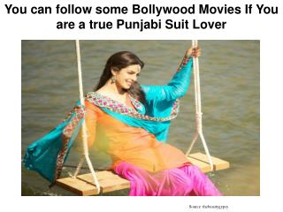 You can follow some Bollywood Movies If You are a true Punjabi Suit Lover