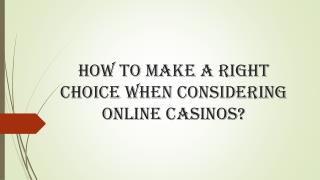 How to make a right choice when considering online casinos?