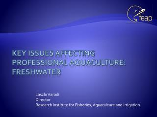 Key ISSUES AFFECTING PROFESSIONAL AQUACULTURE: Freshwater