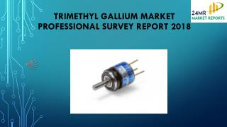Trimethyl Gallium Market Professional Survey Report 2018