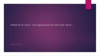 CREME DE LA JOLLA : Anti Aging Cream For Men's Skin, Read ...