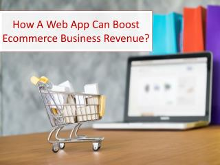 How A Web App Can Boost Ecommerce Business Revenue?