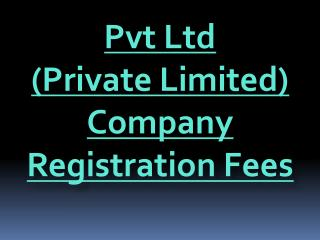 Pvt Ltd (Private Limited) Company Registration Fees