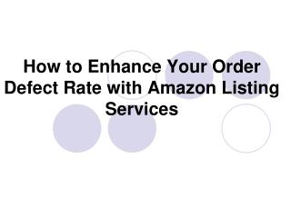 Amazon Listing Services - Enhance Your Order Defect Rate