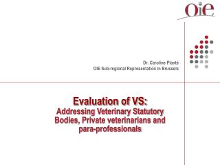Evaluation of VS: Addressing Veterinary Statutory Bodies, Private veterinarians and para-professionals
