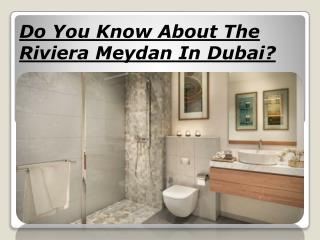 Do You Know About The Riviera Meydan In Dubai?