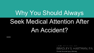 Why You Should Always Seek Medical Attention After An Accident?