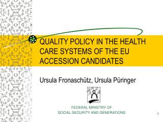 QUALITY POLICY IN THE HEALTH CARE SYSTEMS OF THE EU ACCESSION CANDIDATES  Ursula Fronasch tz, Ursula P ringer